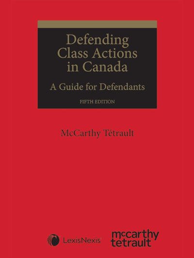 La cinquième édition du livre Defending Class Actions in Canada: A Guide for Defendants est maintenant disponible