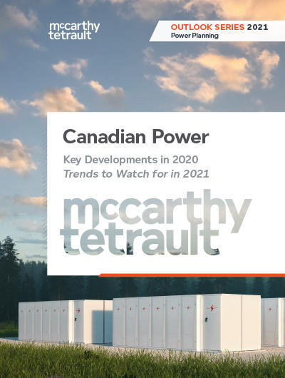 Canadian Power – Key Developments in 2020, Trends to Watch for in 2021