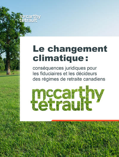 Le changement climatique: conséquences juridiques pour les fiduciaires et les décideurs des régimes de retraite canadiens
