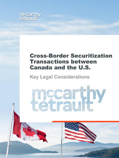 Cross-Border Securitization Transactions between Canada and the U.S. – Key Legal Considerations
