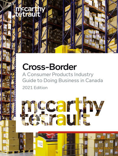 Cross-Border: A Consumer Products Industry Guide to Doing Business in Canada 2021 Edition